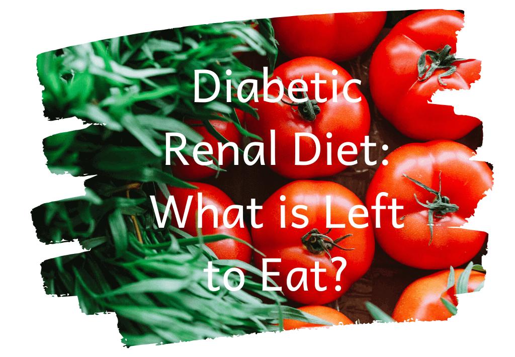diabetic renal diet: what is left to eat?
