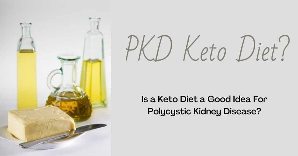 Picture of olive oil and butter with post title: PKD Keto Diet: Is a keto diet a good idea for Polycystic Kidney Disease?